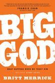 Big God: What Happens When We Trust Him