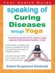 Your Health Guide : Speaking of CURING DISEASES THROUGH YOGA