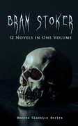 BRAM STOKER: 12 Novels in One Volume (Horror Classics Series)