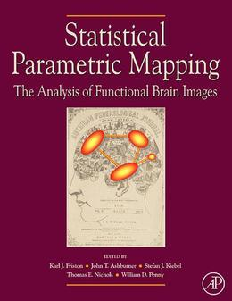 Statistical Parametric Mapping: The Analysis of Functional Brain Images: The Analysis of Functional Brain Images