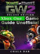 Plants Vs Zombies Garden Warfare 2 Deluxe Edition Xbox One Game Guide Unofficial