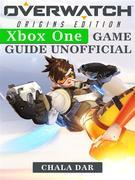 Overwatch Origins Edition Xbox One Game Guide Unofficial