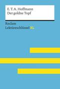 Der goldne Topf von E.T.A. Hoffmann: Lektüreschlüssel mit Inhaltsangabe, Interpretation, Prüfungsaufgaben mit Lösungen, Lernglossar. (Reclam Lektüreschlüssel XL)