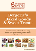 Bergerie's Baked Goods and Sweet Treats: Gluten Free, Wheat Free, Yeast Free, Dairy Free, Egg Free, Soy Free Recipes