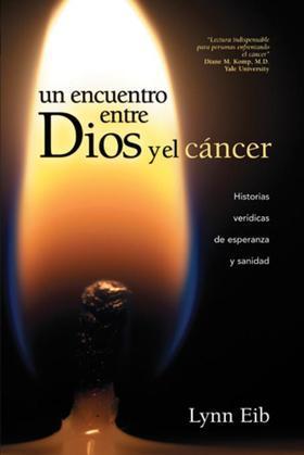 Un encuentro entre Dios y el cáncer: Historias verídicas de esperanza y sanidad
