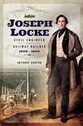 Joseph Locke: Civil Engineer and Railway Builder 1805 - 1860