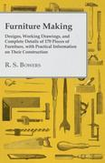 Furniture Making - Designs, Working Drawings, and Complete Details of 170 Pieces of Furniture, with Practical Information on Their Construction
