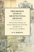 Progressive Steps in Architectural Drawing - A Step-by-Step Method for Student Draughtsmen Together with Details of Construction and Design