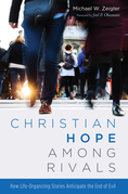 Christian Hope among Rivals: How Life-Organizing Stories Anticipate the End of Evil