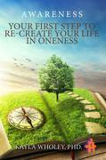 Your First Step to Re-Create Your Life in Oneness: Awareness