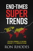 End-Times Super Trends: A Political, Economic, and Cultural Forecast of the Near-Term Prophetic Future