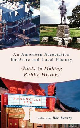 An American Association for State and Local History Guide to Making Public History