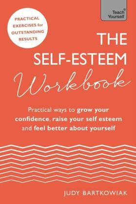 The Self-Esteem Workbook: Practical Ways to grow your confidence, raise your self esteem and feel better about yourself
