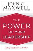 The Power of Your Leadership: Making a Difference with Others