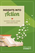 Insights into Action: Successful School Leaders Share What Works
