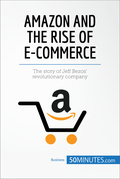 Amazon and the Rise of E-commerce