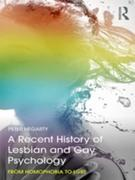 A Recent History of Lesbian and Gay Psychology: From Homophobia to LGBT