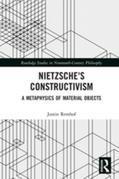 Nietzsche's Constructivism: A Metaphysics of Material Objects