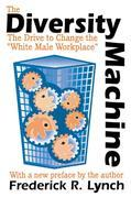 The Diversity Machine: The Drive to Change the White Male Workplace