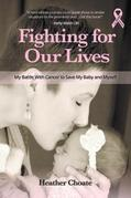 Fighting for Our Lives: My Battle With Cancer to Save My Baby and Myself