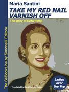 TAKE MY RED NAIL VARNISH OFF: The story of Eva Peron