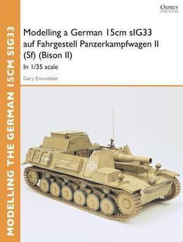 Modelling a German 15cm sIG33 auf Fahrgestell Panzerkampfwagen II (Sf) (Bison II): In 1/35 scale
