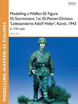 Modelling a Waffen-SS Figure SS-Sturmmann, 1st SS-Panzer-Division 'Leibstandarte Adolf Hitler', Kursk, 1943: In 1/35 scale