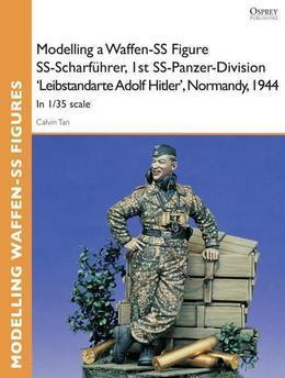 Modelling a Waffen-SS Figure SS-Scharfuhrer, 1st SS-Panzer-Division 'Leibstandarte Adolf Hitler', Normandy, 1944: In 1/35 scale