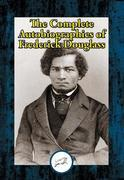 The Complete Autobiographies of Frederick Douglass: Narrative of the Life of Frederick Douglass, an American Slave; My Bondage and My Freedom; Life an