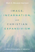 Image, Incarnation, and Christian Expansivism: A Meta-Philosophy of Salvation
