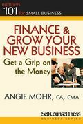 Finance &amp; Grow Your New Business: Get a grip on the money