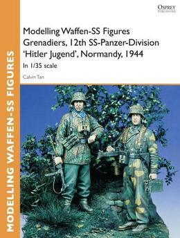 Modelling Waffen-SS Figures Grenadiers, 12th SS-Panzer-Division 'Hitler Jugend', Normandy, 1944: In 1/35 scale