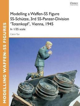 Modelling a Waffen-SS Figure SS-Schutze, 3rd SS-Panzer-Division 'Totenkopf' Vienna, 1945: In 1/35 scale