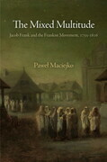 The Mixed Multitude: Jacob Frank and the Frankist Movement, 1755-1816