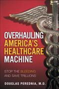 Overhauling America's Healthcare Machine: Stop the Bleeding and Save Trillions