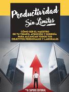 Productividad Sin Límites: Cómo Ser El Maestro De Tu Tiempo, Atención Y Energía Para Alcanzar Todos Tus Objetivos Personales Y Laborales