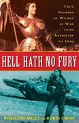 Hell Hath No Fury: True Stories of Women at War from Antiquity to Iraq