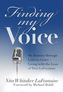 Finding My Voice: My Journey Through Grief to Grace--Living with the Loss of Don LaFontaine