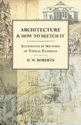 Architecture and How to Sketch it - Illustrated by Sketches of Typical Examples