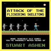 Attack of the Flickering Skeletons: More Terrible Old Games You've Probably Never Heard Of: More Terrible Old Games You've Probably Never Heard Of