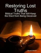 Restoring Lost Truths: Biblical Truths That Will Keep the Elect from Being Deceived