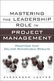 Mastering the Leadership Role in Project Management: Practices that Deliver Remarkable Results
