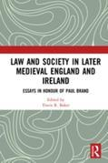 Law and Society in Later Medieval England and Ireland: Essays in Honour of Paul Brand