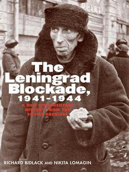 The Leningrad Blockade, 1941-1944: A New Documentary History from the Soviet Archives