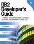 DB2 Developer's Guide: A Solutions-Oriented Approach to Learning the Foundation and Capabilities of DB2 for z/OS, 6/e