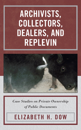 Archivists, Collectors, Dealers, and Replevin: Case Studies on Private Ownership of Public Documents