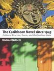 The Caribbean Novel since 1945: Cultural Practice, Form, and the Nation-State
