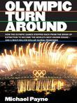 Olympic Turnaround: How the Olympic Games Stepped Back from the Brink of Extinction to Become the World's Best Known Brand - And a Multi-B