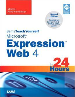 Sams Teach Yourself Microsoft Expression Web 4 in 24 Hours: Updated for Service Pack 2 - HTML5, CSS 3, JQuery
