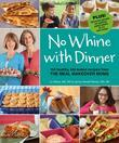 No Whine With Dinner: 150 Healthy Kid-Tested Recipes from the Meal Makeover Moms